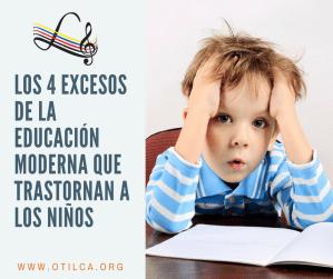 Los 4 excesos de la educación moderna que trastornan a los niños
