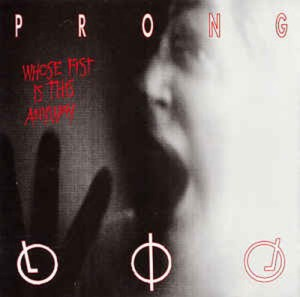 PRONG_whose_fist_is_this_anyway?