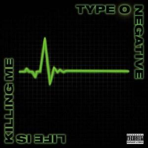 TYPE_O_NEGATIVE_LifeIsKillingMe