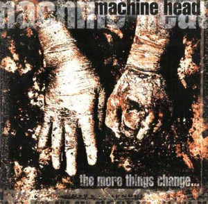 MACHINE_HEAD_The_More_Things_Change
