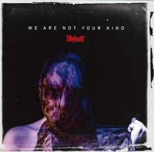 SLIPKNOT_We_Are_Not_Your_Kind