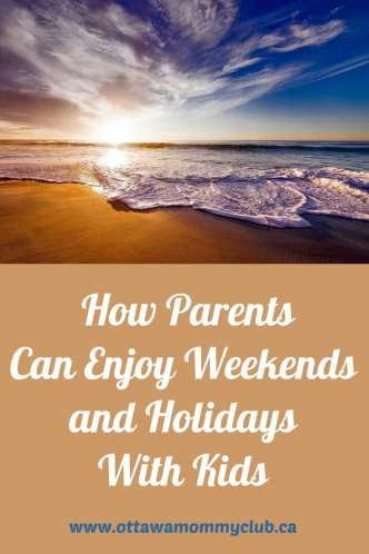 How Parents Can Enjoy Weekends and Holidays With Kids