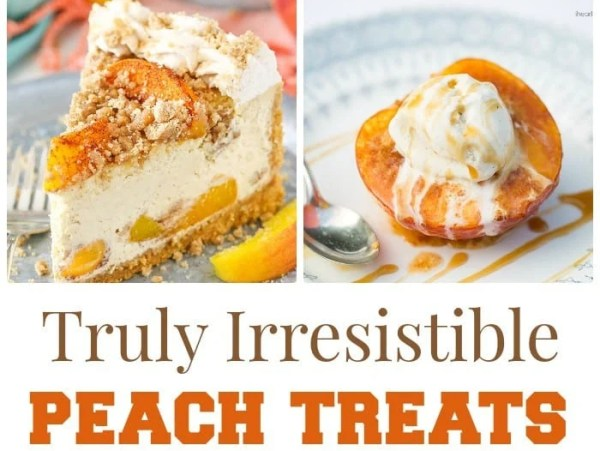 Truly Irresistible Peach Treats
