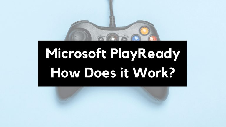 Microsoft PlayReady DRM – How Does It Work?