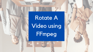 How to Rotate A Video using FFmpeg Easily