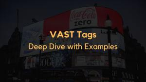 VAST Tags – Deep Dive with Examples
