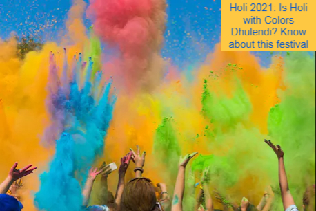 Holi 2021: Is Holi with Colors Dhulendi? Know about this festival