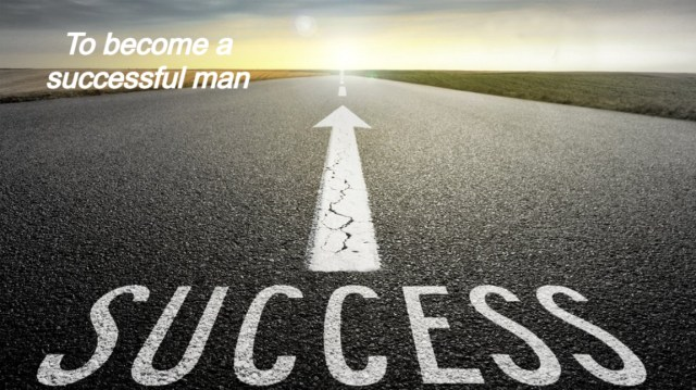 To become a successful man