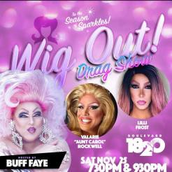 Show Ad | Wig Out! Drag Show | Boulevard 1820 (Charlotte, North Carolina) | 11/25/2017