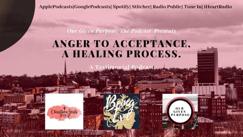 Anger to Acceptance, Healing Process, The Podcast