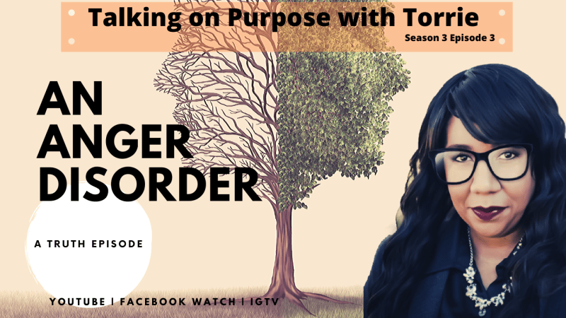An Anger Disorder|| Talking on Purpose with Torrie s3e3