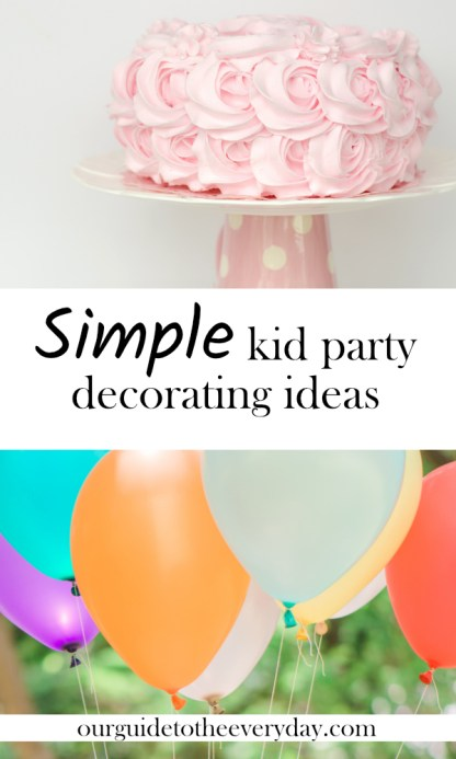 Easy kid party decor | ourguidetotheeveryday.com