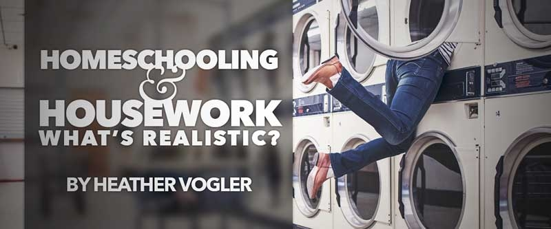Homeschooling and Housework: What's Realistic?