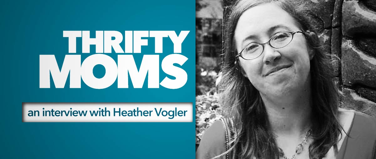 Thrifty Moms: An Interview with Heather Vogler