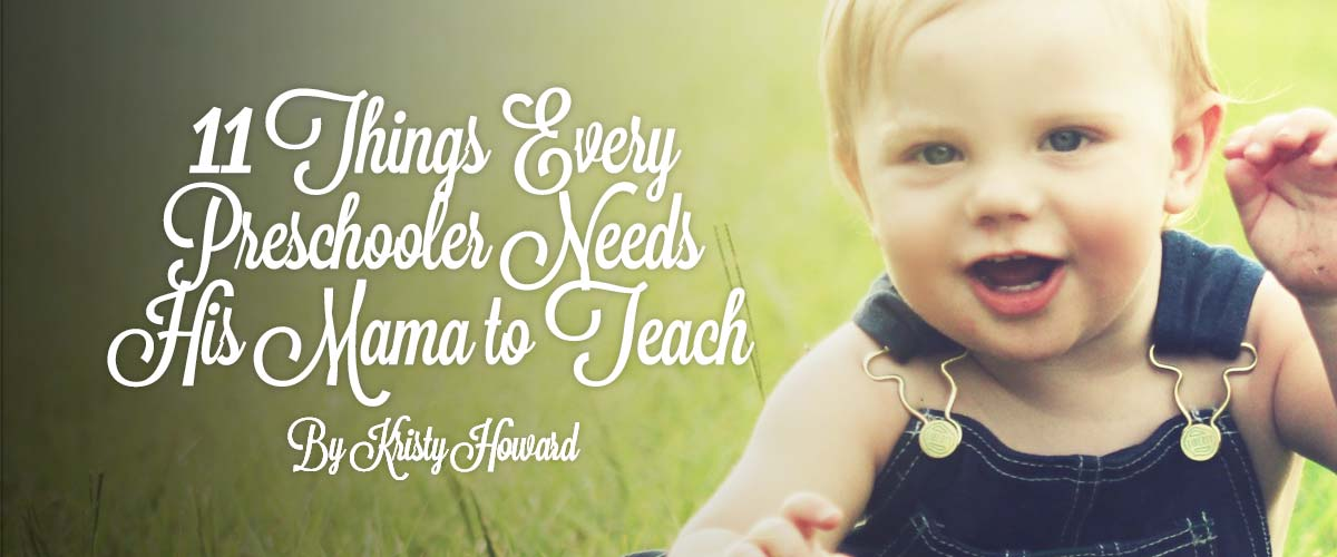 11 Things Every Preschooler Needs His Mama to Teach