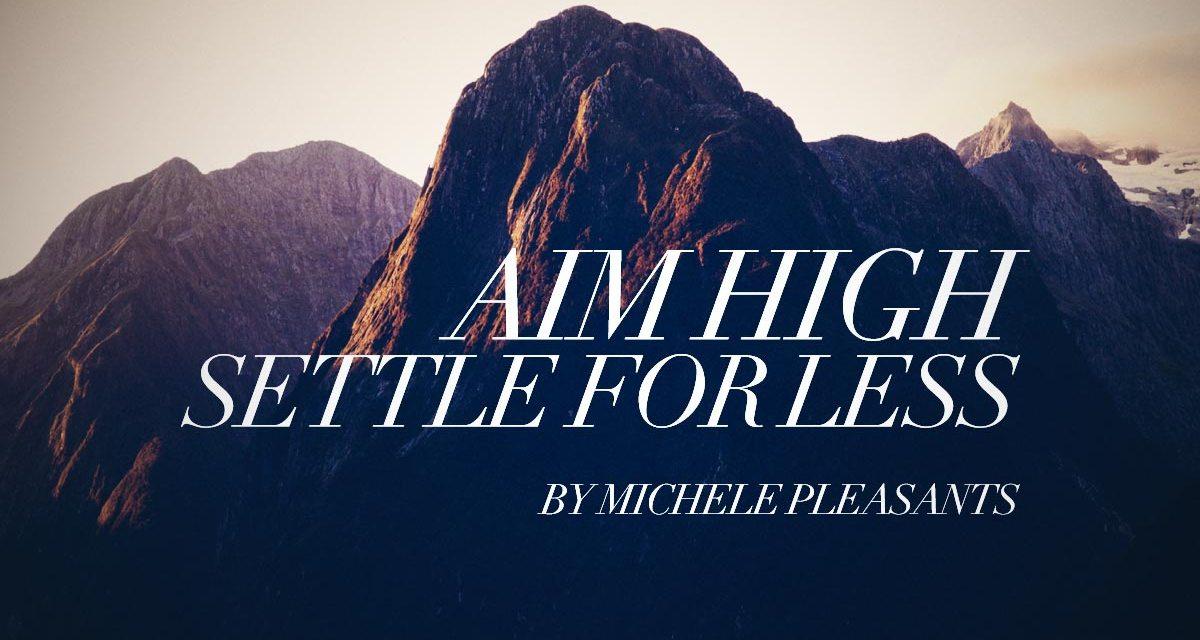 Aim High, Settle for Less