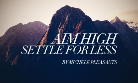 Aim High, Settle for Less