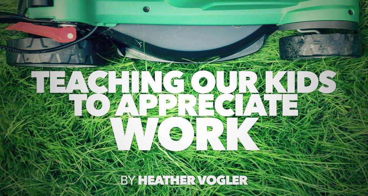 Teaching Our Kids to Appreciate Work