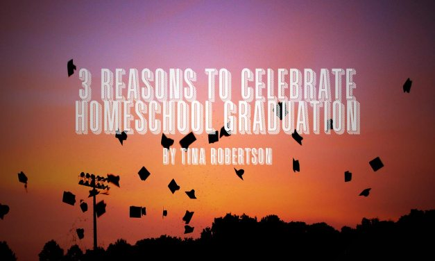 3 Reasons to Celebrate Homeschool Graduation