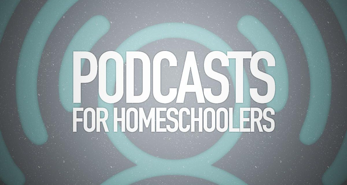 Podcasts for Homeschoolers