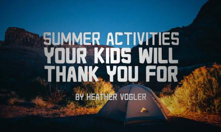 Summer Activities Your Kids Will Thank You For