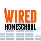 Wired Homeschool Podcast