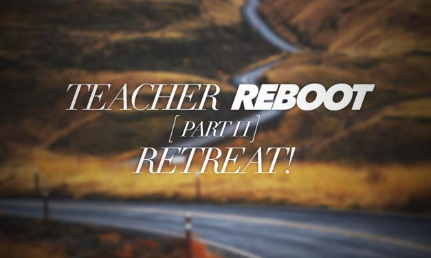 Teacher Reboot: Retreat! [Part 2]