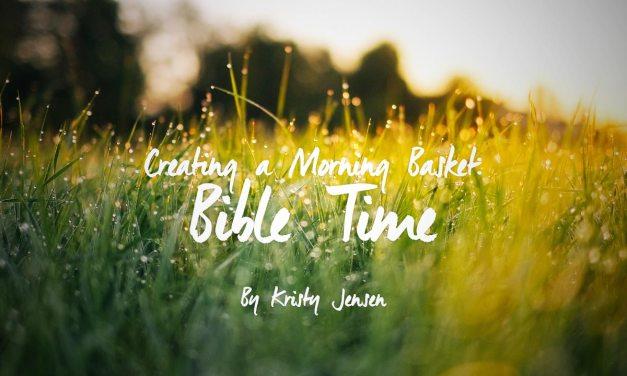 Creating a Morning Basket – Part 1 – Bible Time