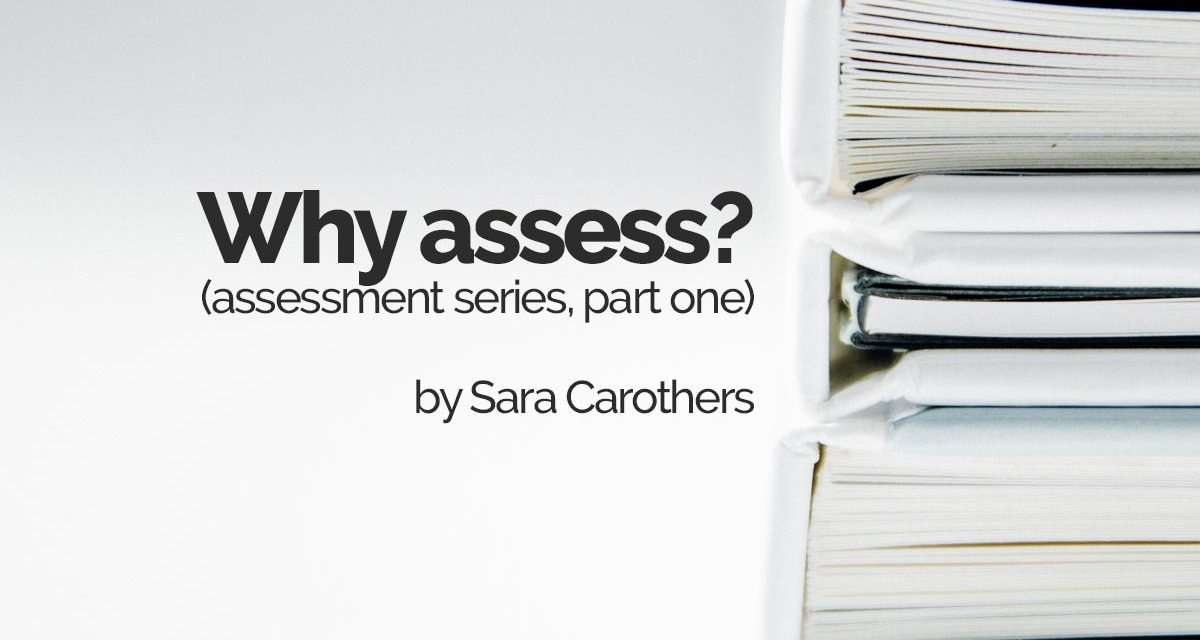 Why assess? (assessment series, part one)
