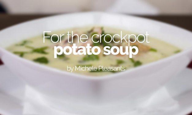 For the crock pot: potato soup