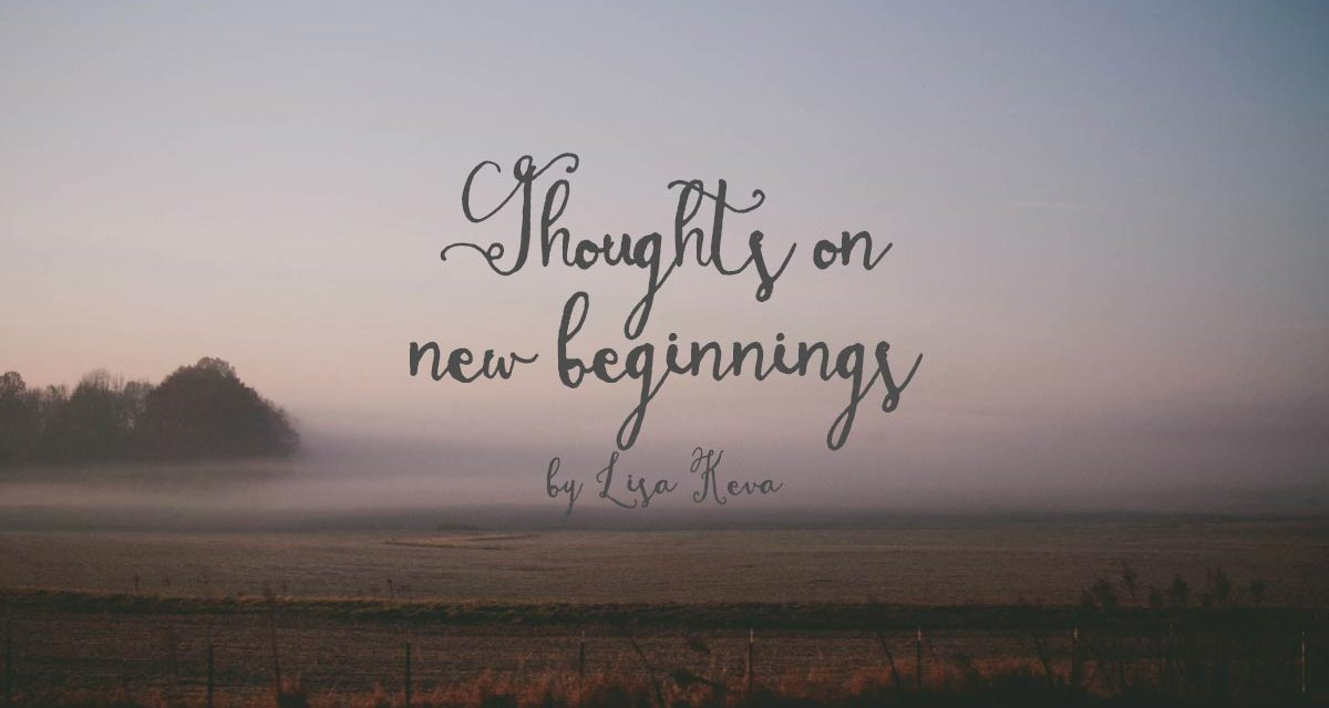 Thoughts on new beginnings