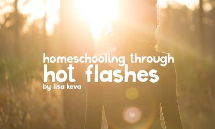 Homeschooling through hot flashes