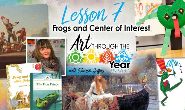 Frogs & Center of Interest (Art Through the Year Season 2 Episode 7)