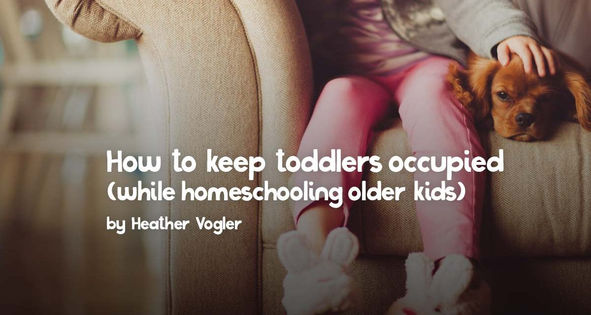 How to keep toddlers occupied while homeschooling older kids