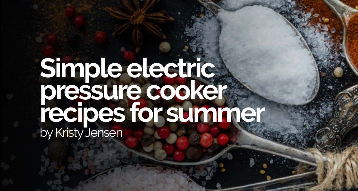 Simple electric pressure cooker recipes for summer