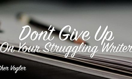 Don't Give Up On Your Struggling Writer