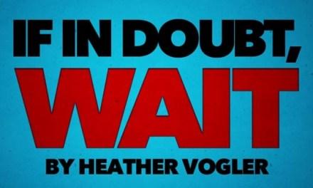 If in Doubt, Wait!