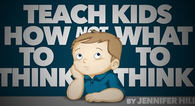 Teach Kids How to Think, Not What to Think