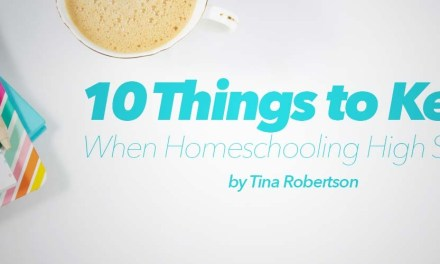 10 Things to Keep When Homeschooling High School