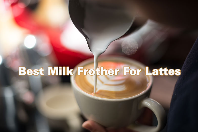 The Best Milk Frother Reviews For A Luxurious Coffee Experience