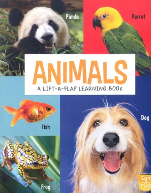 ANIMALS - A Lift-A-Flap Learning Book (Kid's Educational Books)