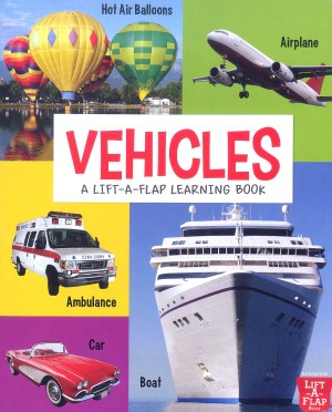 VEHICLES - A Lift-A-Flap Learning Book (Kid's Educational Books)