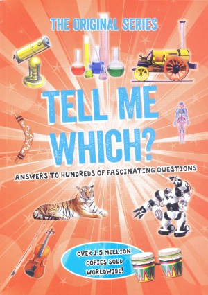 ORIGINAL SERIES - TELL ME WHICH: Answers to Hundreds of Fascinating Questions (Kid's Educational Books)