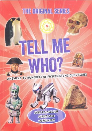 ORIGINAL SERIES - TELL ME WHO: Answers to Hundreds of Fascinating Questions (Kid's Educational Books)
