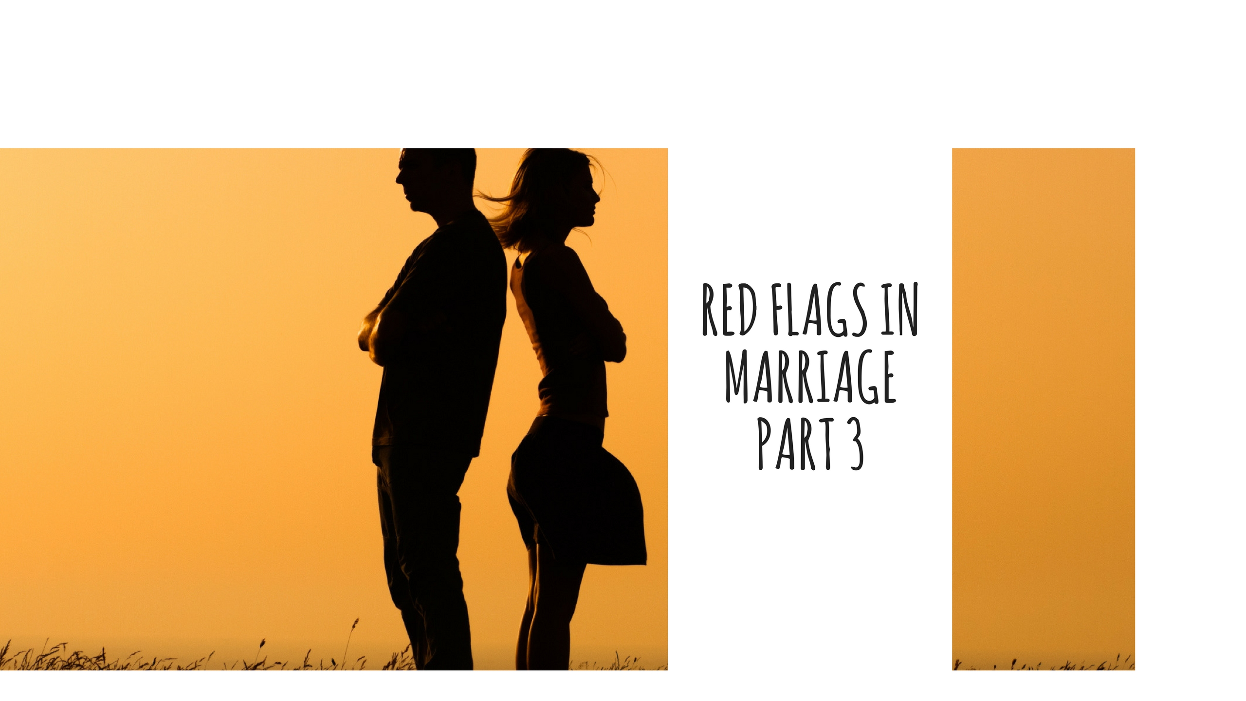RED FLAGS IN MARRIAGE- PART 3