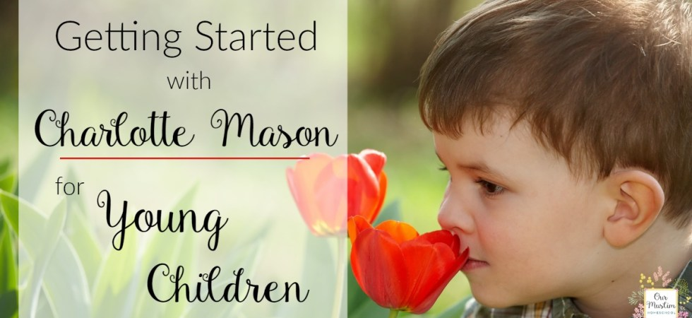 Getting started with Charlotte Mason for Young children