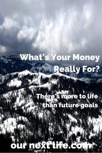 What's your money really for? There's more to life than future goals! We ponder this question a lot: what we really want our money to do for us. Our answer: we need it to sustain us in retirement, of course, but also to be a source of support for friends and family, and to let us enjoy experiences that make major memories!