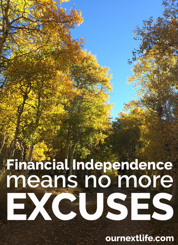 OurNextLife.com // Financial Independence Means No More Excuses -- early retirement, intentional living, simplicity, goals