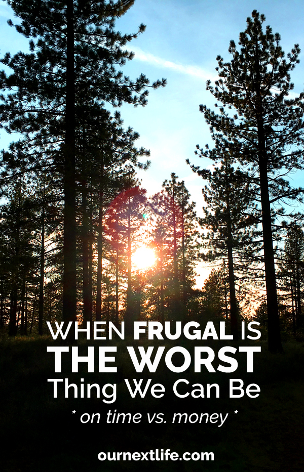 OurNextLife.com // When Frugal Is the Worst Thing We Can Be -- On Time Vs. Money // The Frugality Mindset Trap, When Common Sense Should Win Out // Early Retirement, Financial Independence, Simplicity