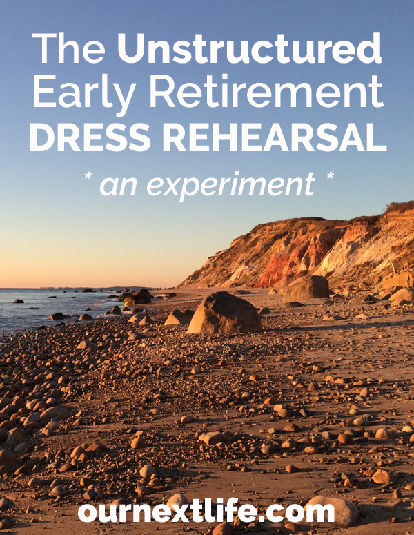 OurNextLife.com // The Unstructured Early Retirement Dress Rehearsal -- an experiment